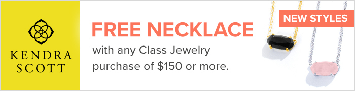 'Free Kendra Scott necklace, with any class jewelry purchase, of one hundred and fifty dollars or more; featuring new styles'