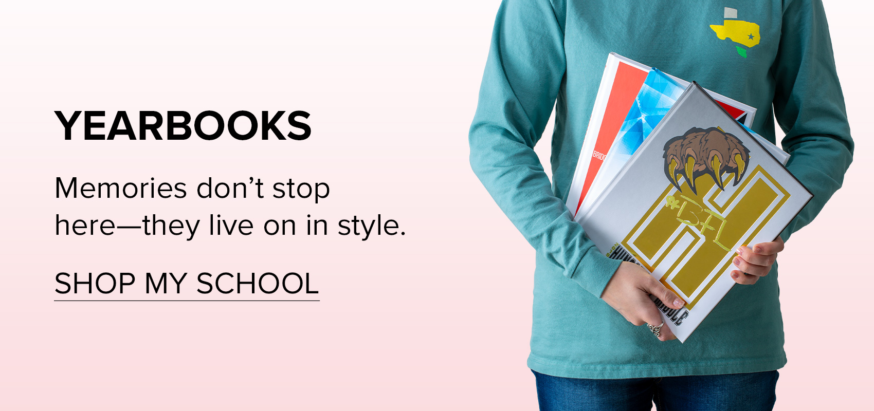 "a girl holding three yearbooks, of different styles; with text beside the image that says ""yearbooks; memories don't stop here, they live on in style."" and underneathe that text, it says ""shop my school"""